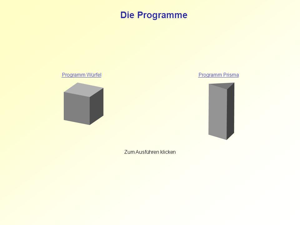 Zum Ausführen klicken Programm WürfelProgramm Prisma Die Programme