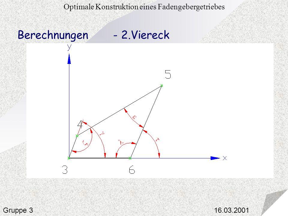 16.03.2001 Optimale Konstruktion eines Fadengebergetriebes Gruppe 3 Berechnungen - 2.Viereck