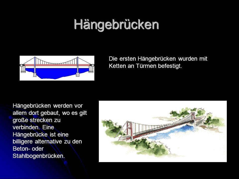 Hängebrücken werden vor allem dort gebaut, wo es gilt große strecken zu verbinden. Eine Hängebrücke ist eine billigere alternative zu den Beton- oder