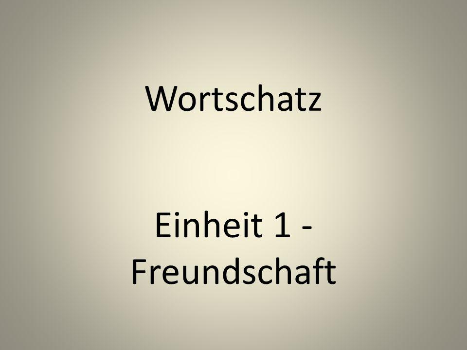Wortschatz Einheit 1 - Freundschaft