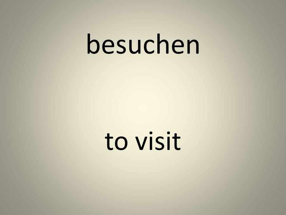 besuchen to visit