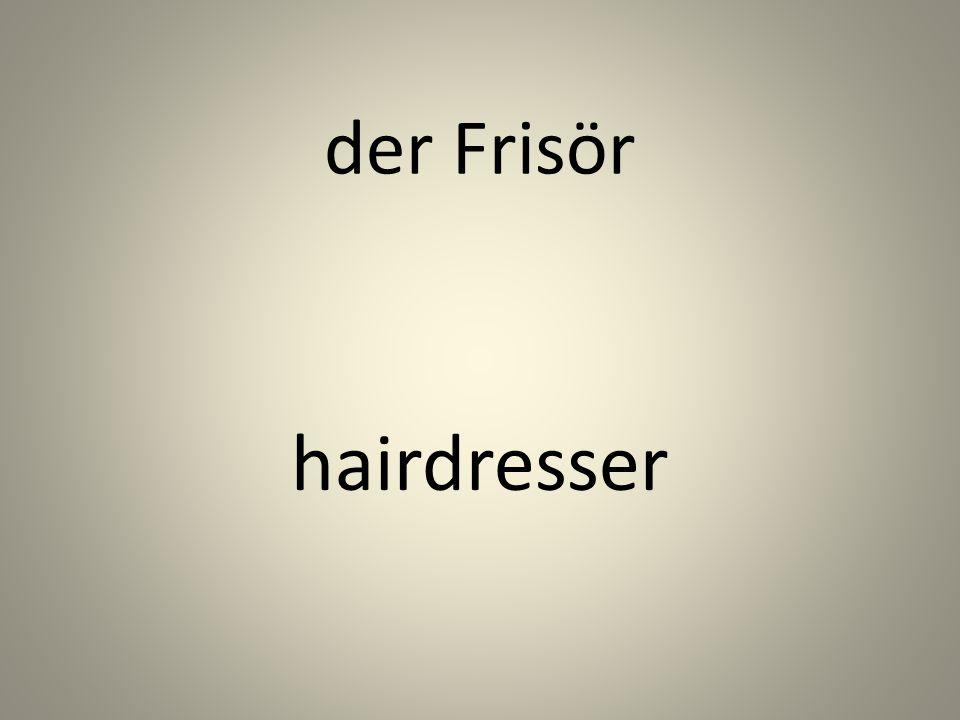 die Frisur hairstyle