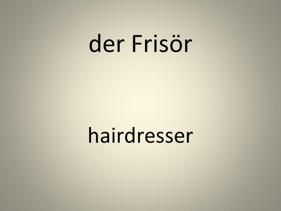 der Frisör hairdresser