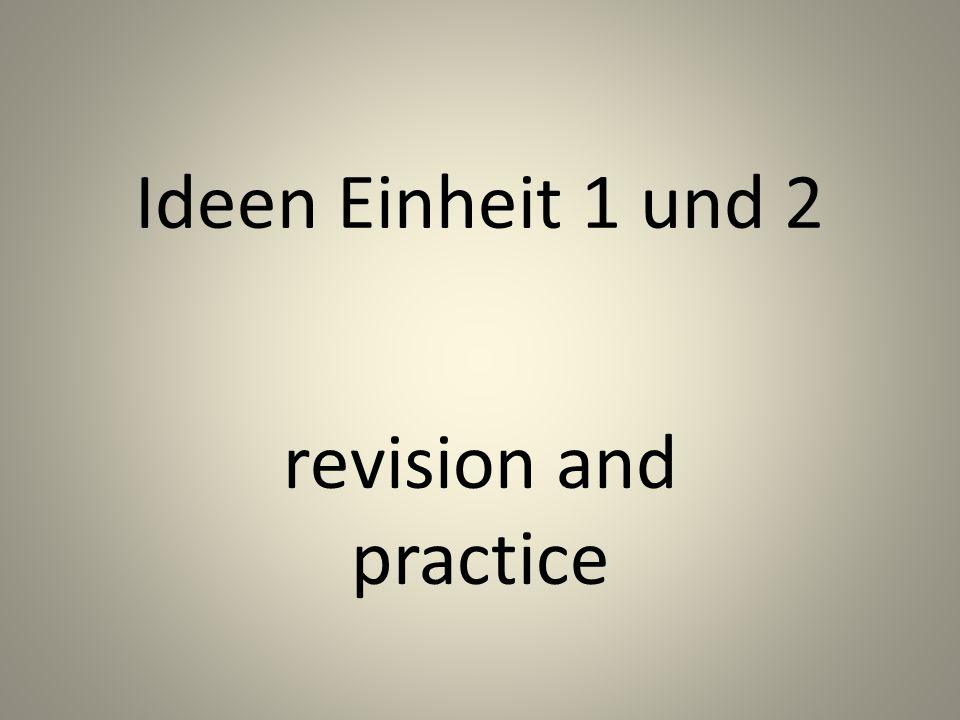 Ideen Einheit 1 und 2 revision and practice