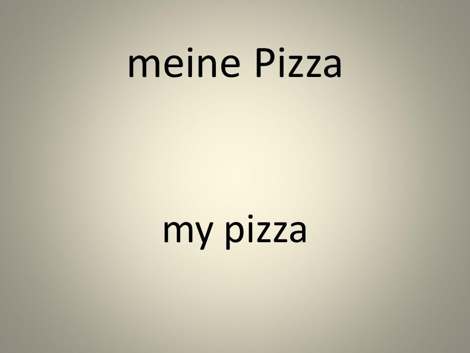 meine Pizza my pizza