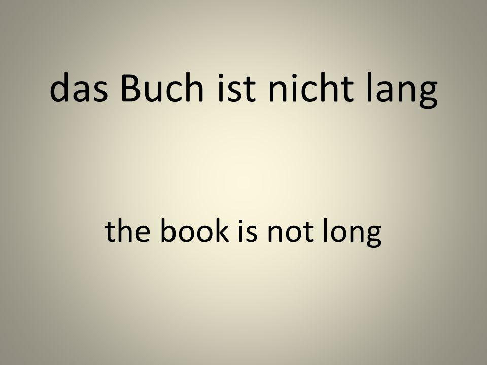 das Buch ist nicht lang the book is not long
