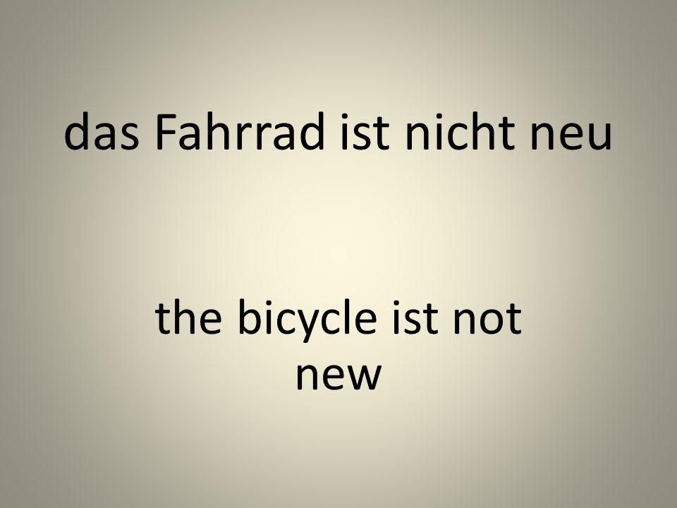 das Fahrrad ist nicht neu the bicycle ist not new