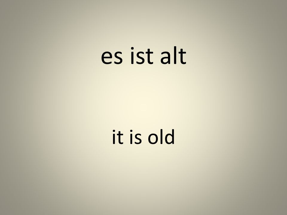 es ist alt it is old