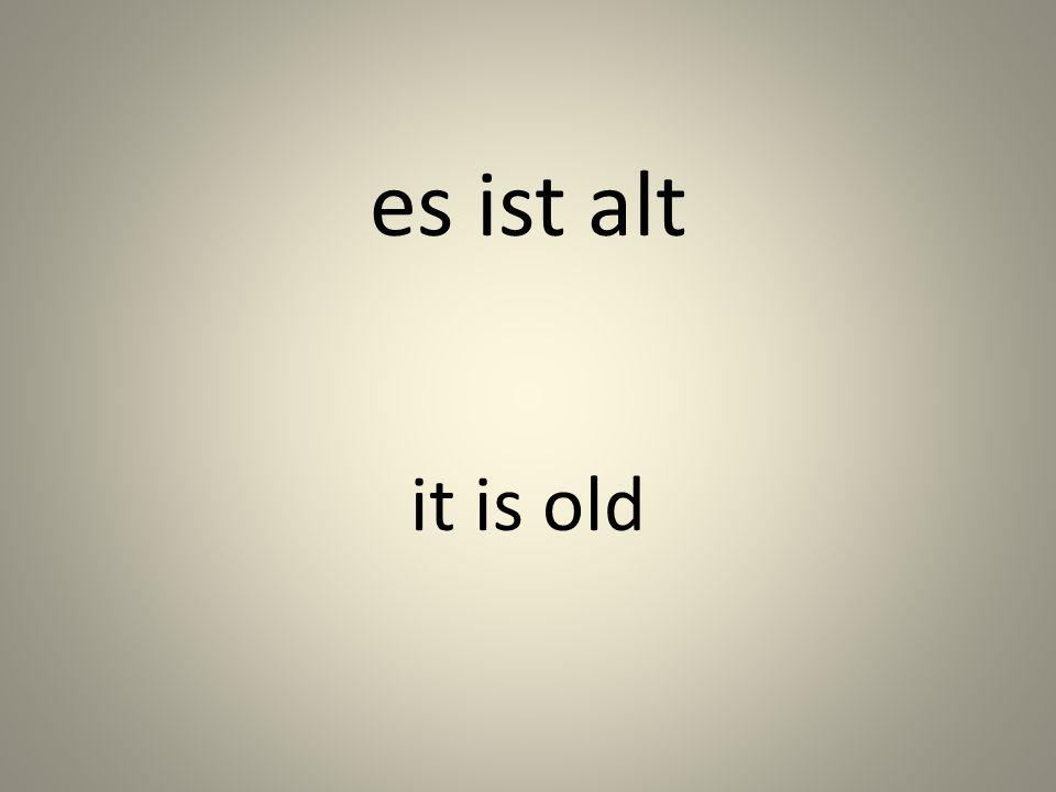 es ist alt it is old
