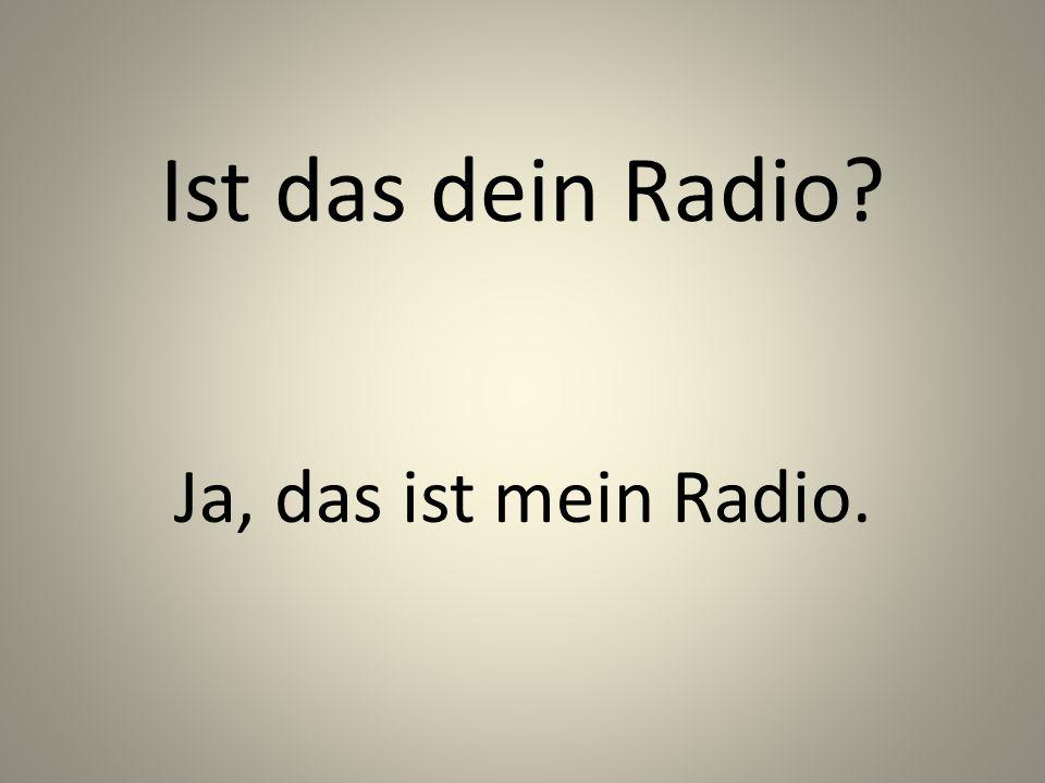 Ist das dein Radio Ja, das ist mein Radio.