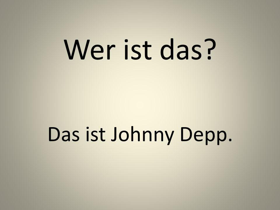 Wer ist das? Das ist Johnny Depp.