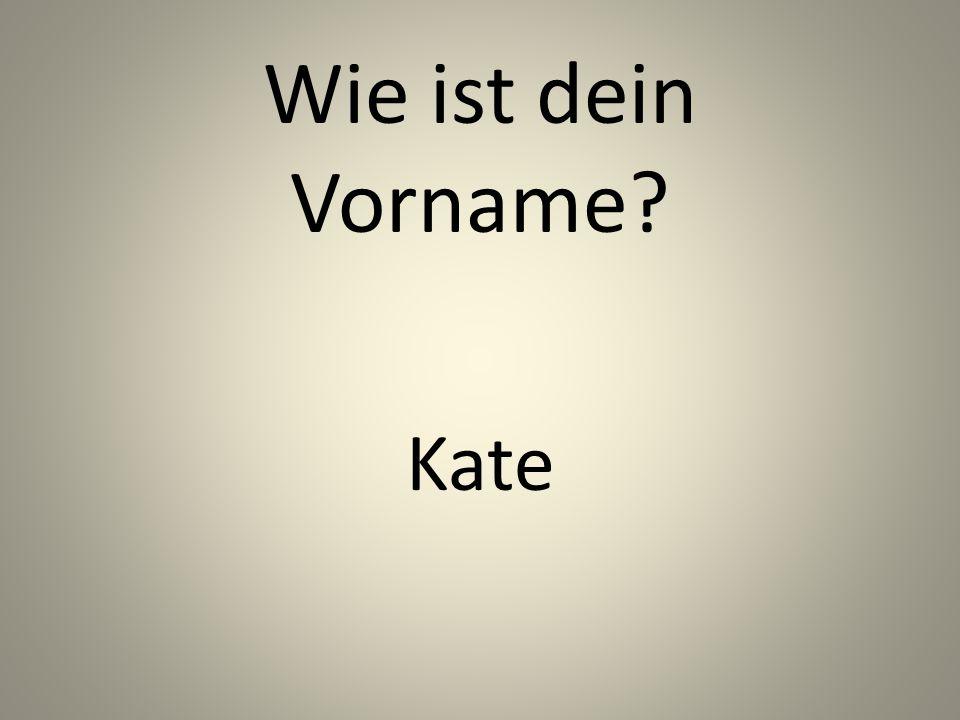 Wie ist dein Vorname Kate
