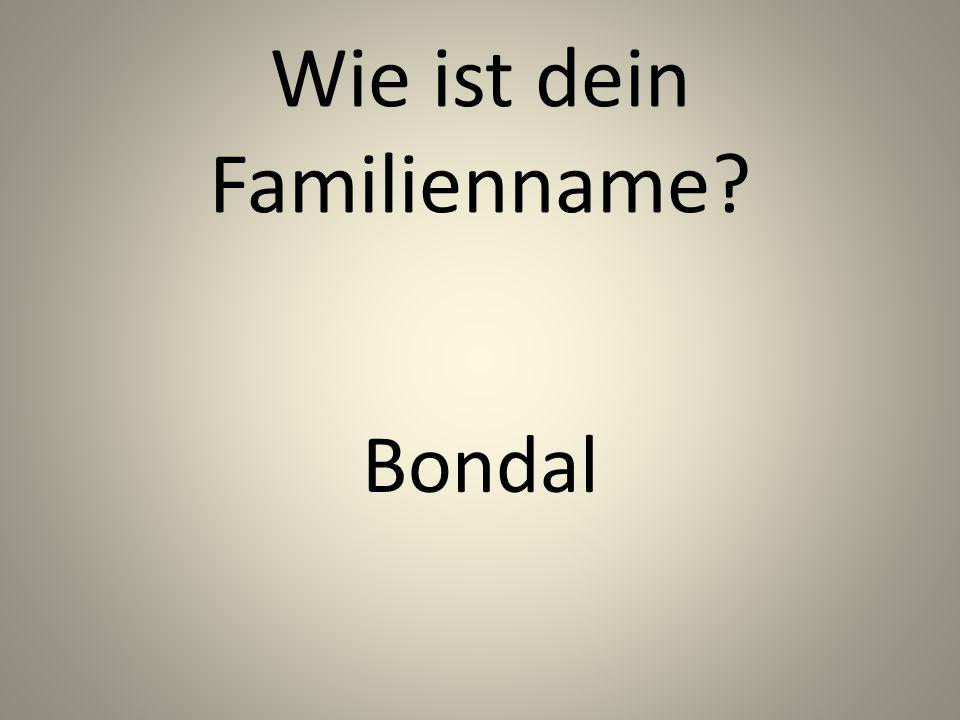 Wie ist dein Familienname? Bondal