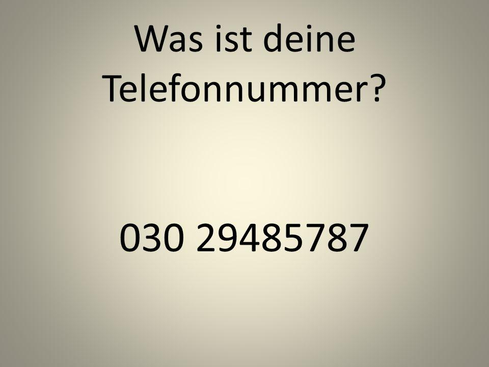 Was ist deine Telefonnummer? 030 29485787