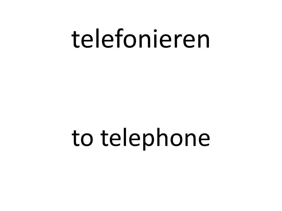 telefonieren to telephone