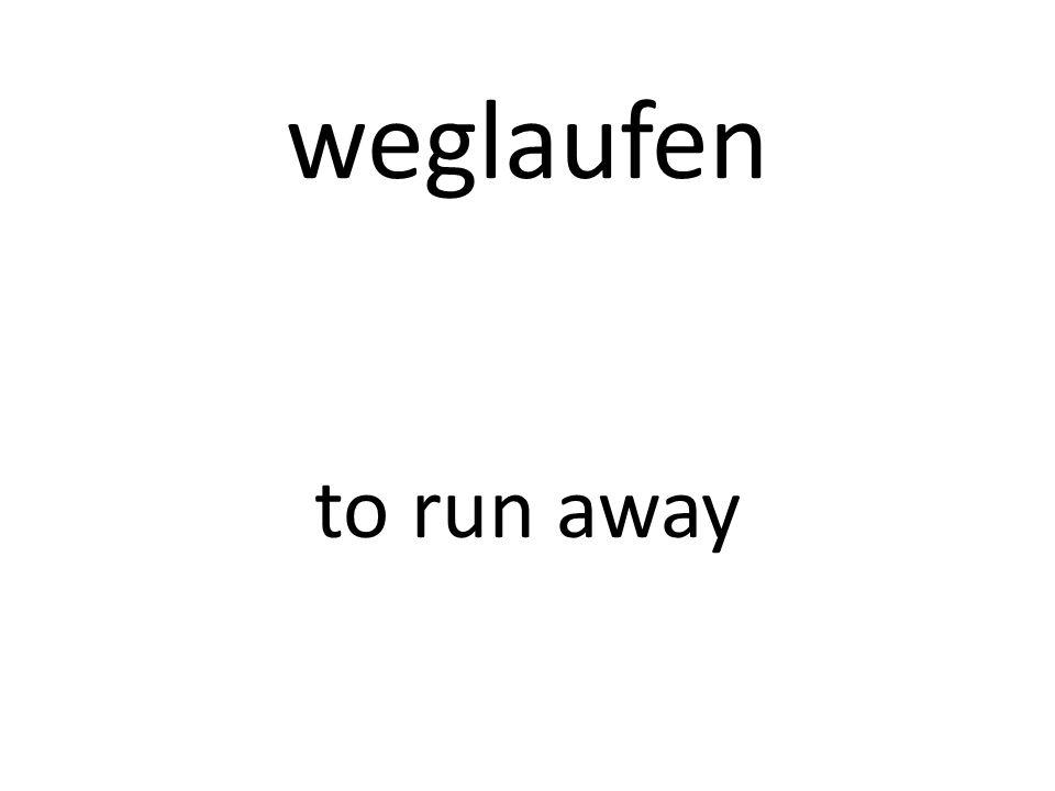 weglaufen to run away