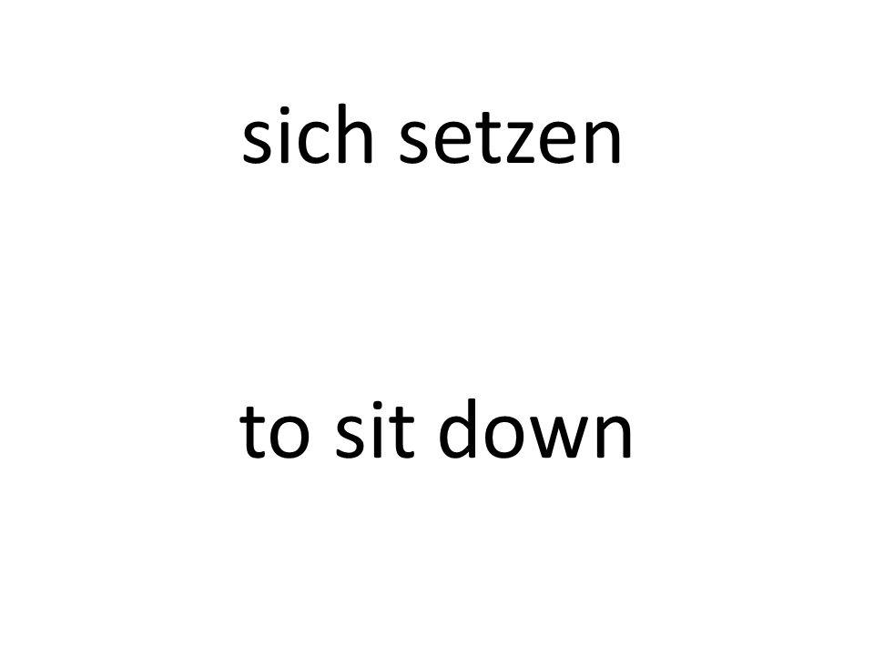 sich setzen to sit down