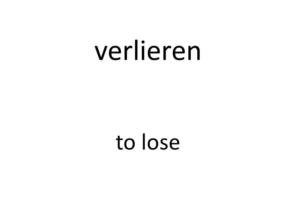 verlieren to lose