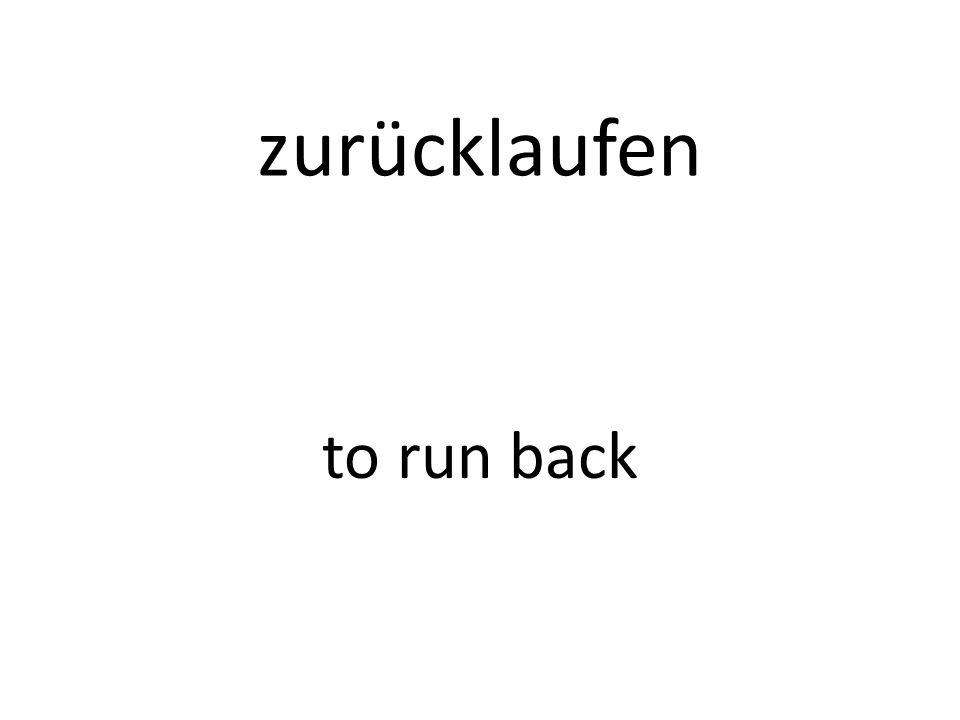 zurücklaufen to run back