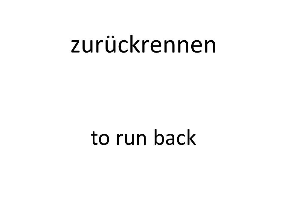 zurückrennen to run back
