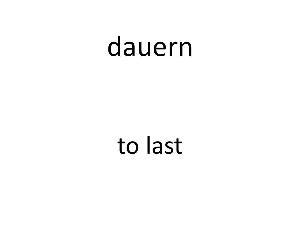 dauern to last