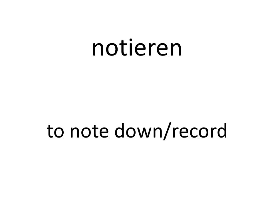 notieren to note down/record
