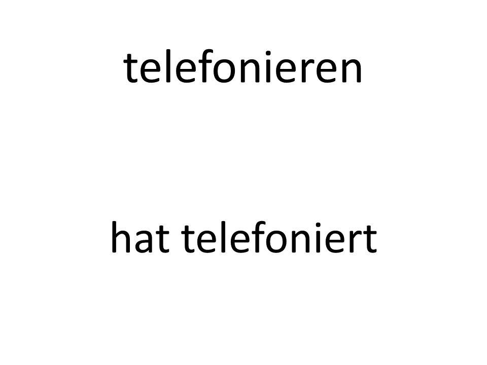 telefonieren hat telefoniert