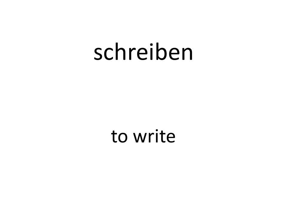 schreiben to write
