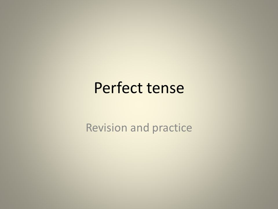 Perfect tense Revision and practice