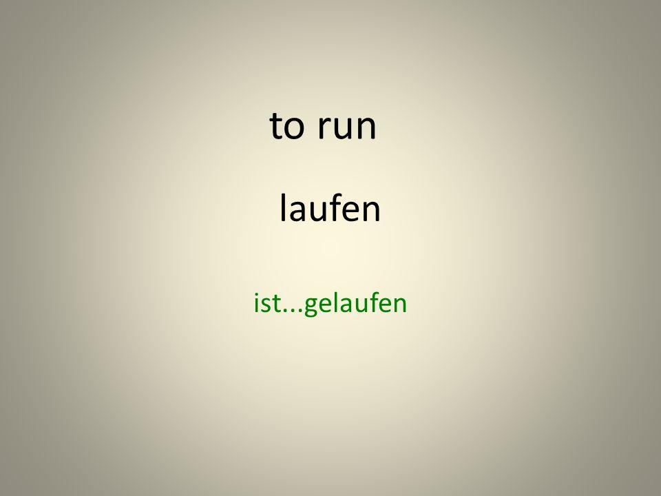 laufen ist...gelaufen to run