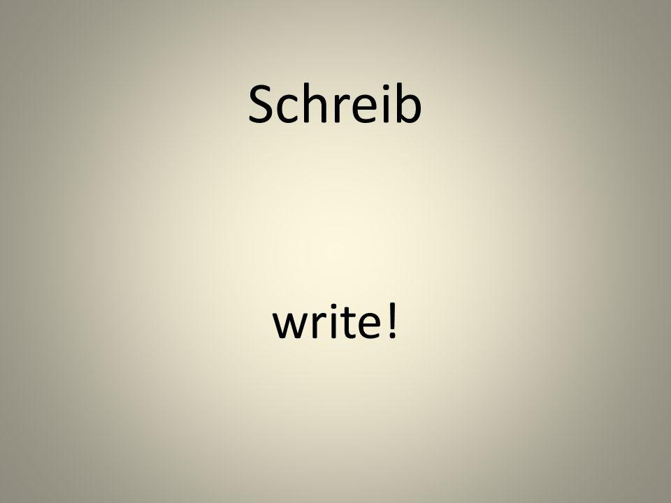 Schreib write!
