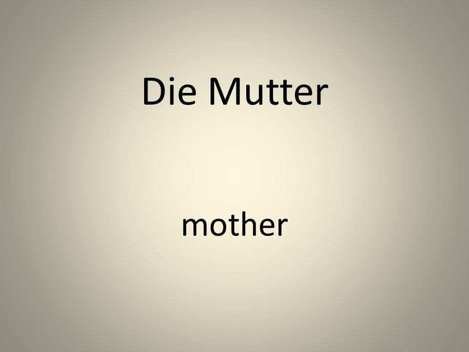 Die Mutter mother