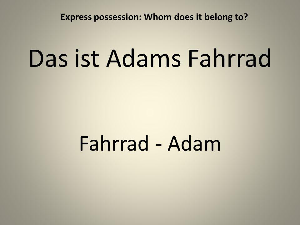 Das ist Adams Fahrrad Fahrrad - Adam Express possession: Whom does it belong to?