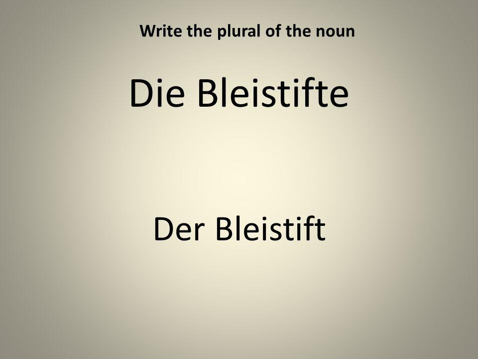 Die Bleistifte Der Bleistift Write the plural of the noun
