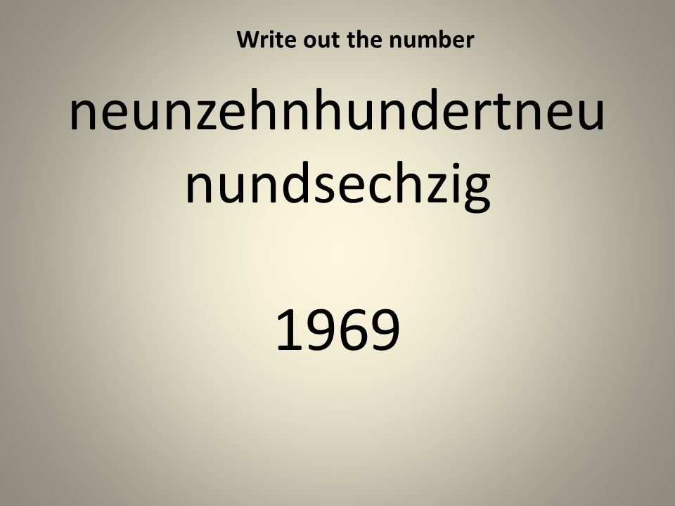 neunzehnhundertneu nundsechzig 1969 Write out the number