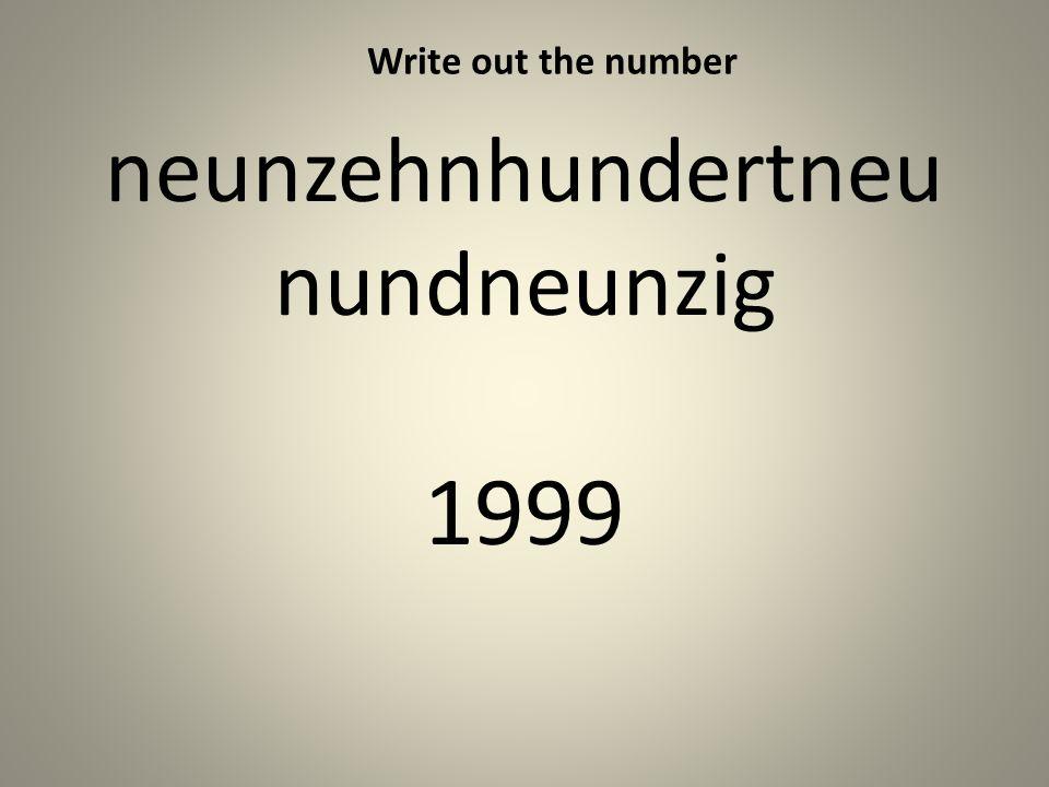 neunzehnhundertneu nundneunzig 1999 Write out the number