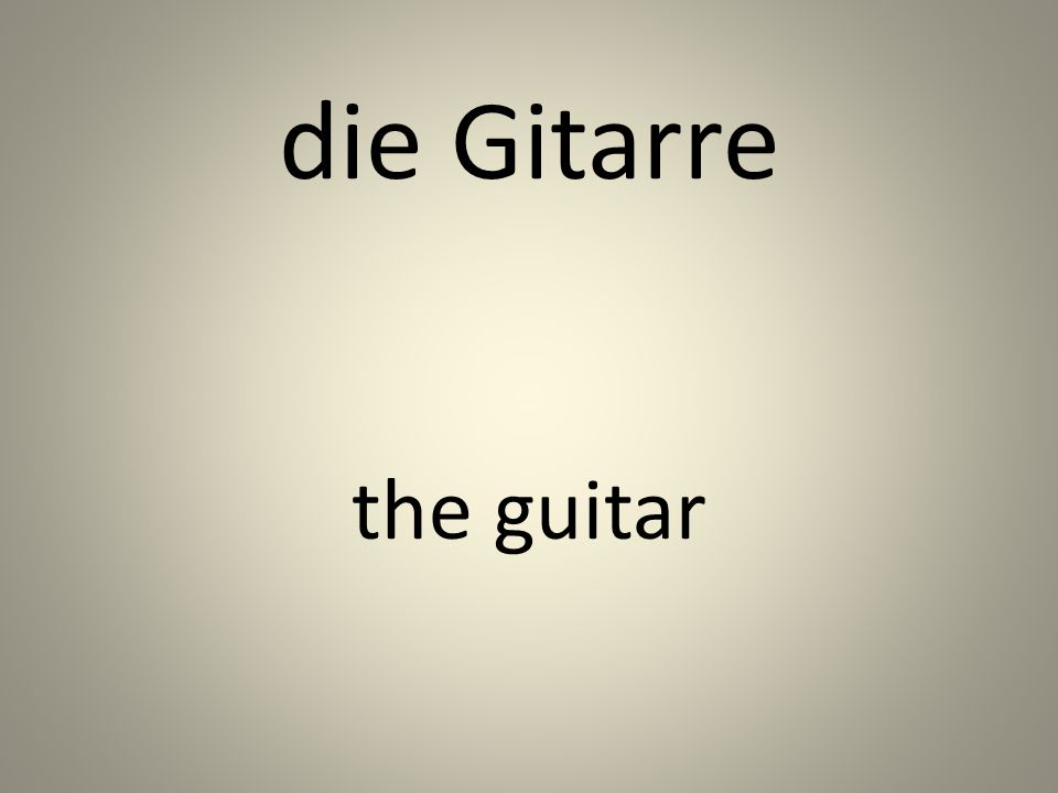 die Gitarre the guitar