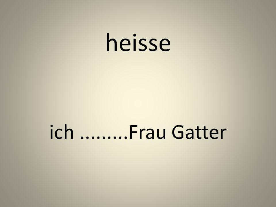 heisse ich.........Frau Gatter
