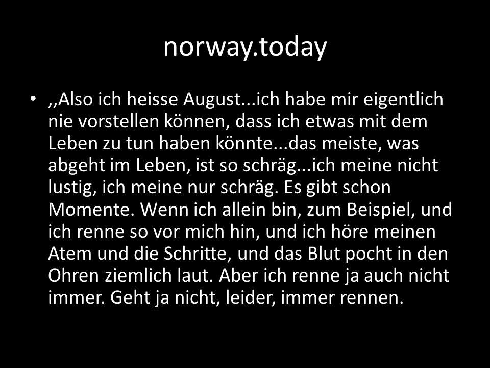 norway.today,,Also ich heisse August...ich habe mir eigentlich nie vorstellen können, dass ich etwas mit dem Leben zu tun haben könnte...das meiste, w