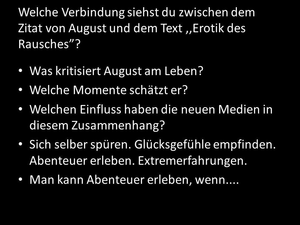 Welche Verbindung siehst du zwischen dem Zitat von August und dem Text,,Erotik des Rausches? Was kritisiert August am Leben? Welche Momente schätzt er
