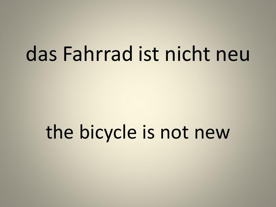 das Fahrrad ist nicht neu the bicycle is not new