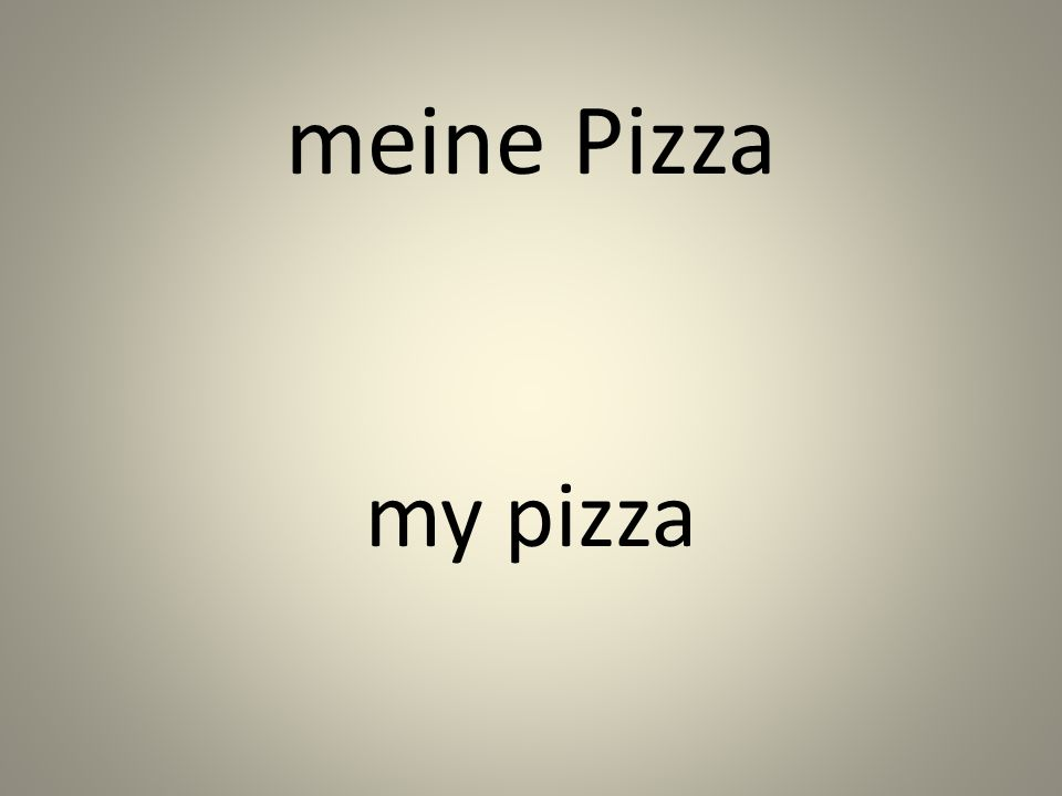 meine Pizza my pizza