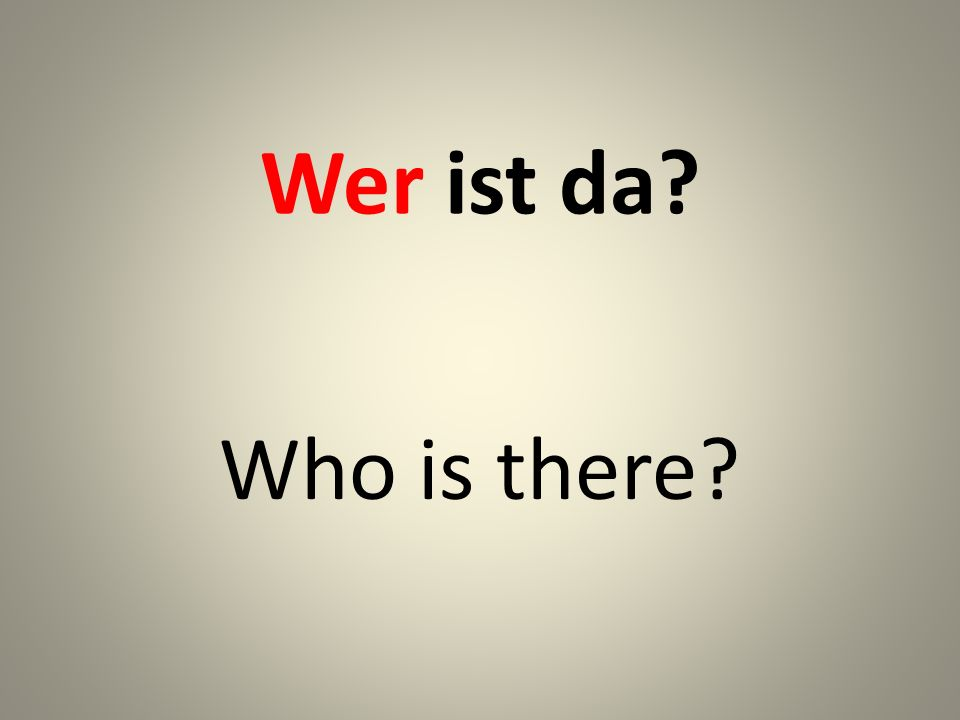 Wer ist da Who is there