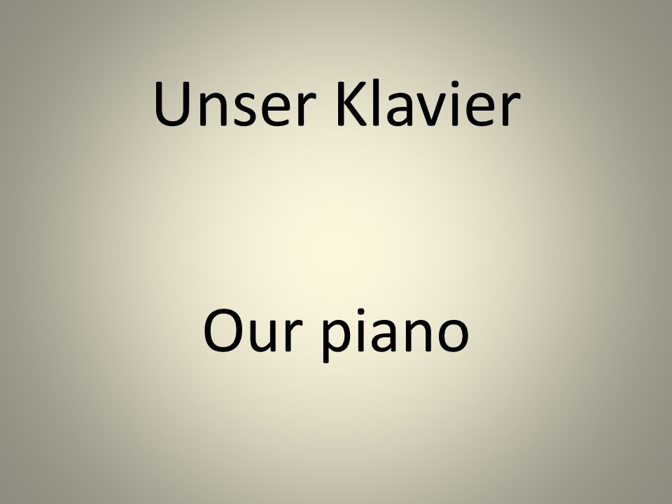 Unser Klavier Our piano