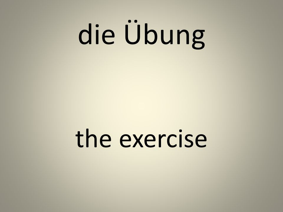 die Übung the exercise