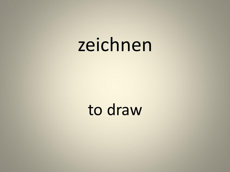 zeichnen to draw