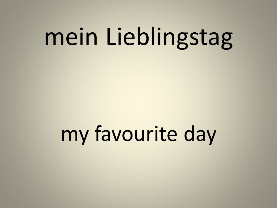 mein Lieblingstag my favourite day