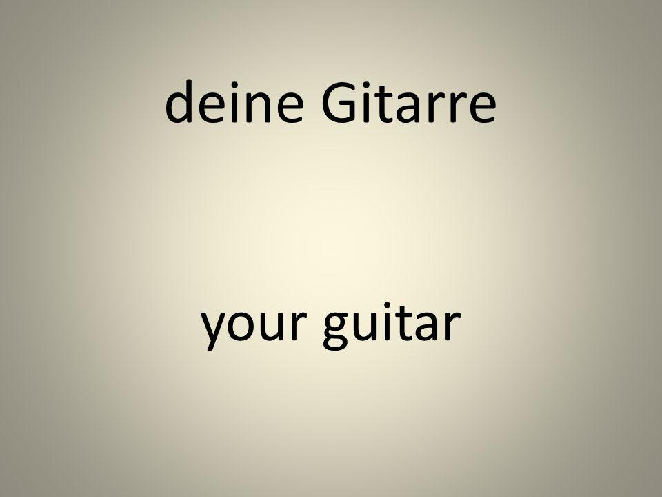 deine Gitarre your guitar
