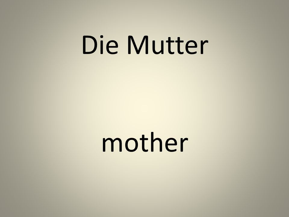 Die Mutter mother