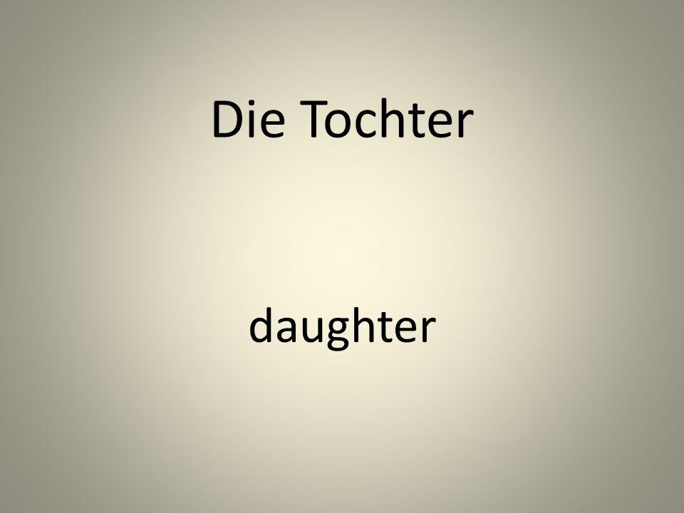 Die Tochter daughter